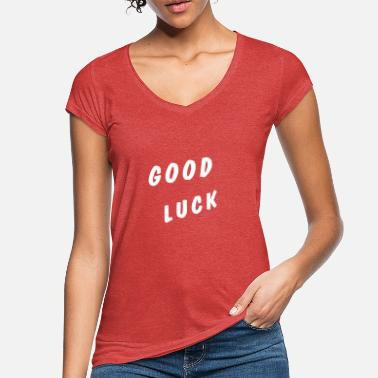 Good Luck Good Luck - Frauen Vintage T-Shirt
