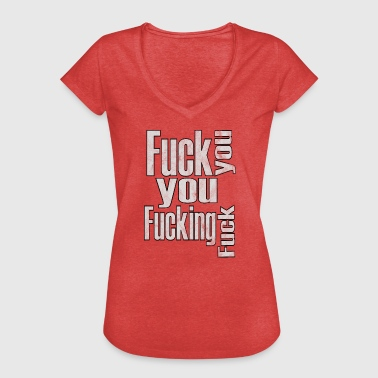 Fuck you fuck fuck - Vrouwen Vintage T-shirt