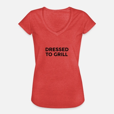 Dress dressed to grill - Women's Vintage T-Shirt