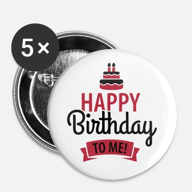 Happy Birthday Happy birthday to me! - Badge grand 56 mm
