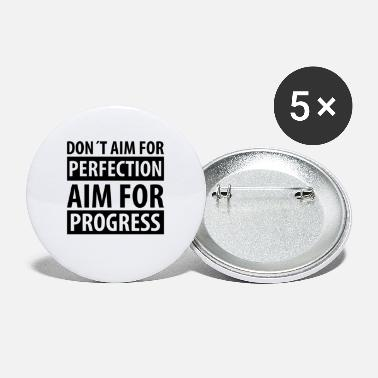 Aims DON´T AIM FOR PERFECTION AIM FOR PROGRESS - Large Buttons