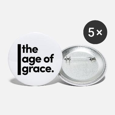 Age The age of grace. - Large Buttons