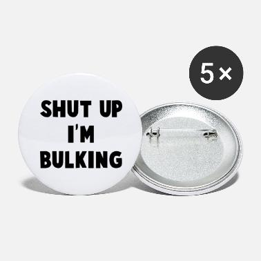 Bulk Up SHUT UP IN BULKING - Large Buttons