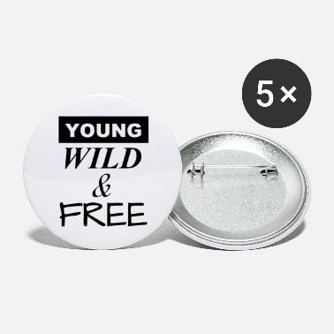 Young Wild And Free young, wild and free - young, wild and free - Large Buttons