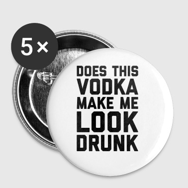 Vodka Look Drunk Funny Quote - Badge grand 56 mm