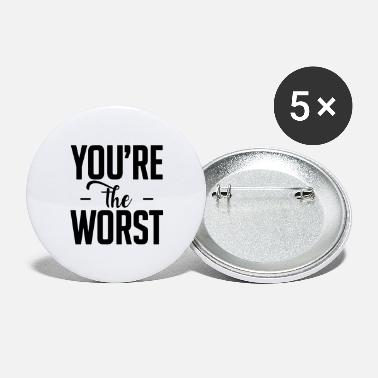 Worst you are the worst - Large Buttons