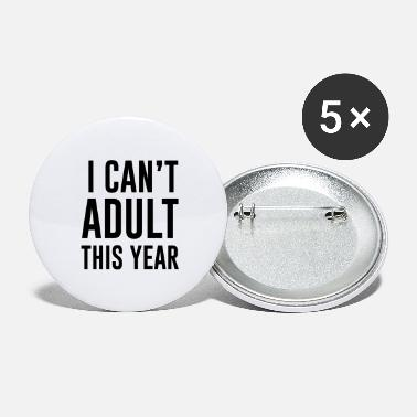 Adult Humour I can't adult this year - Large Buttons