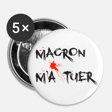 MACRON M'A TUER - Badge grand 56 mm