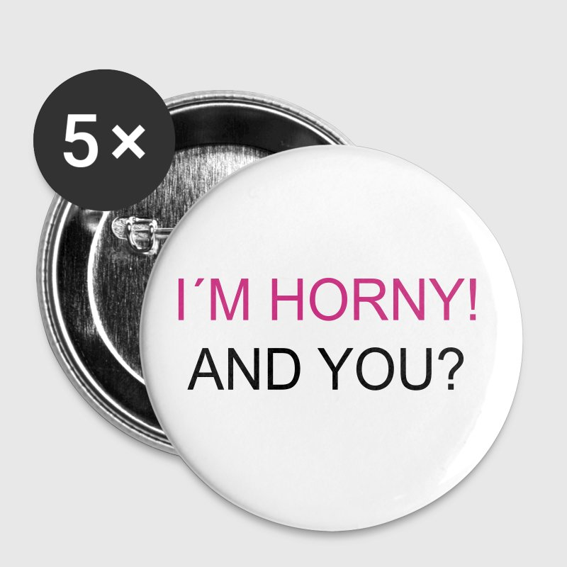 I`m Horny! And You? - Buttons large 56 mm