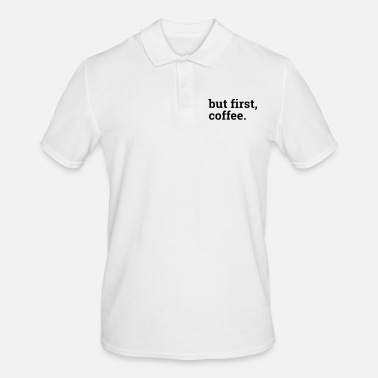First but first coffee - but first a coffee - Men's Polo Shirt