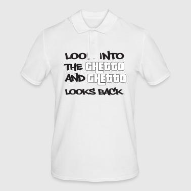 Look into the Ghetto and Ghetto looks back! - Men's Polo Shirt