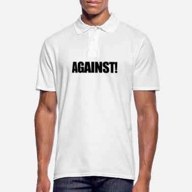 Against Against Against Anti Gift - Men's Polo Shirt