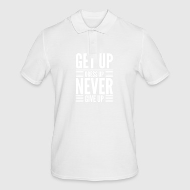 Get Up Dress Up Never Give Up - Men's Polo Shirt