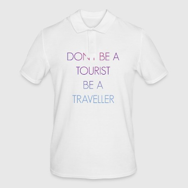 Do not be a tourist be a traveler. - Men's Polo Shirt