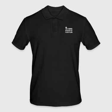 BJJ - I CHOKE PEOPLE FOR FUN T-SHIRT - Men's Polo Shirt