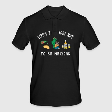 Mexican Mexican Life Is Too Short Not To Be Mexican - Men's Polo Shirt