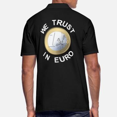 Political Issues We Trust In Euro - We Trust The Euro - Men's Polo Shirt
