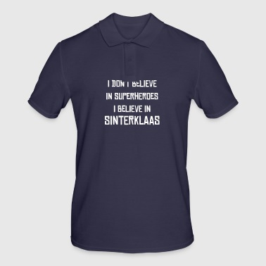 I Don't Believe in Superheroes I Believe in Sint - Men's Polo Shirt
