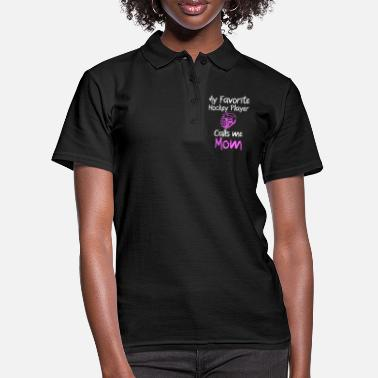 Hockey my favorite Hockey player calls me mom - Frauen Poloshirt