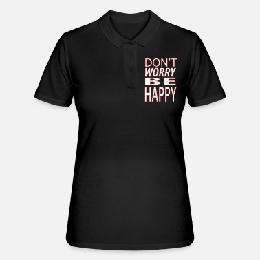 Happy Dont worry be happy 6 - Frauen Poloshirt