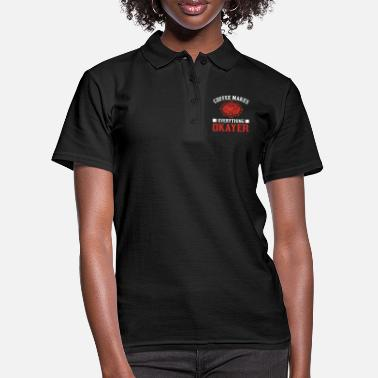 Coffee makes everything okayer - Women's Polo Shirt