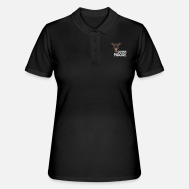Moose Moose Gonna Moose Moose - Women's Polo Shirt