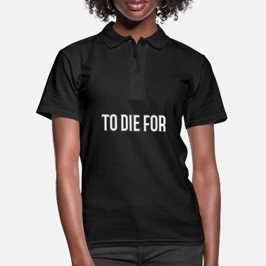 Die To Die for - Women's Polo Shirt
