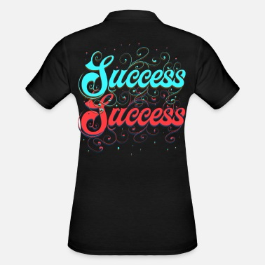 Successful Success. Success starts for you! Success Success. - Women's Polo Shirt