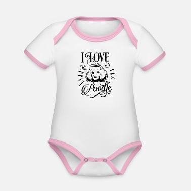 I love my poodle dog pet gift - Organic Contrast Baby Bodysuit