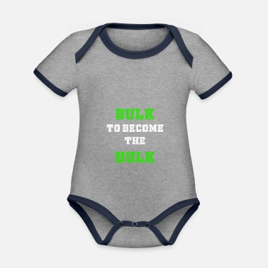 Bulk Up bulking season bulk to become the hulk - Organic Contrast Baby Bodysuit