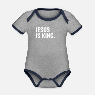 Christian Jesus Is King - Christian Quotes - Organic Contrast Baby Bodysuit