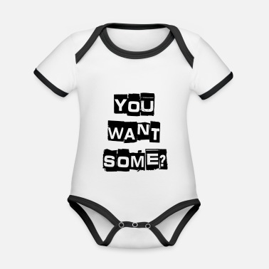 You Want Some? - Organic Contrast Baby Bodysuit