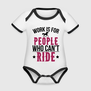 Work is for people who can't ride horse - Baby Bio-Kurzarm-Kontrastbody