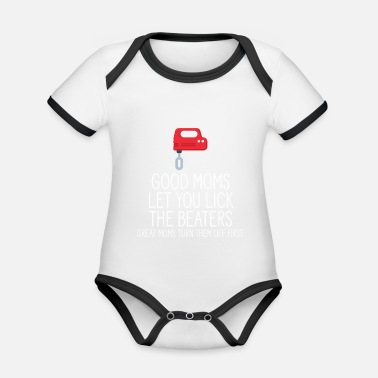 Good Moms Let You Lick The Beaters - Organic Contrast Baby Bodysuit