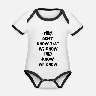 Know THEY DONT KNOW THAT WE KNOW THEY KNOW WE KNOW - Organic Contrast Baby Bodysuit