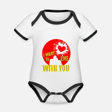 Proof Of Love i want to live with you - Organic Contrast Baby Bodysuit