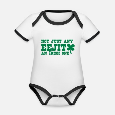 Eejit NOT JUST any EEJIT and Irish one! shamrock - Organic Contrast Baby Bodysuit