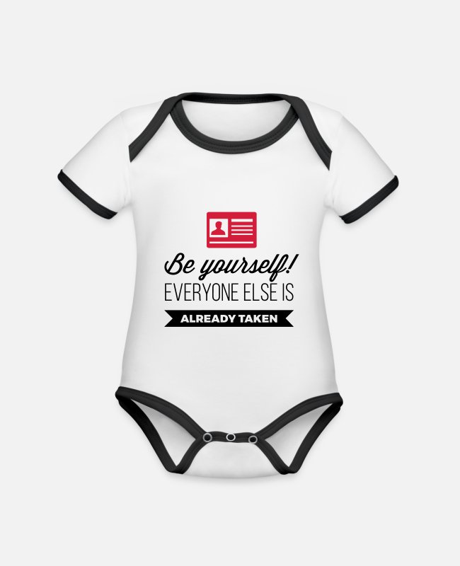 Quote Baby Bodysuits - Be. Everyone else is already taken! - Organic Contrast Baby Bodysuit white/black