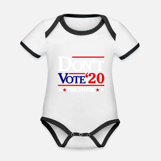 Stupid Baby Clothes - Don't Vote For Stupid 2020 - Organic Contrast Baby Bodysuit white/black