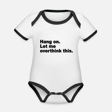 Quotes Hang On Let Me Overthink This Quote - Organic Baby Contrasting Bodysuit