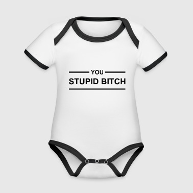 Stupid Bitch Stupid Slut Gift Idea Hipster - Organic Baby Contrasting Bodysuit