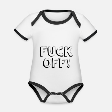 Fuck Off FUCK OFF! - Organic Baby Contrasting Bodysuit
