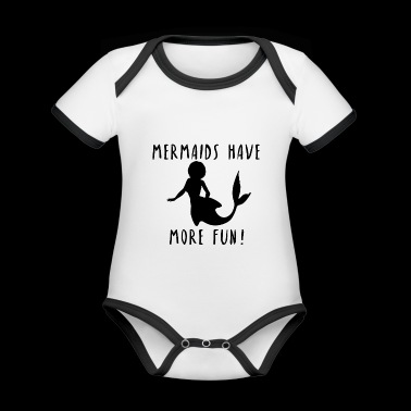 Mermaids have more Fun Mädchenpower Geschenk Idee - Baby Bio-Kurzarm-Kontrastbody