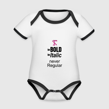 Be BOLD Be ITALIC BUT NEVER REGULAR - Organic Baby Contrasting Bodysuit