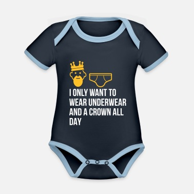 Lazy Underwear I Only Want To Wear Underwear And A Crown - Organic Contrast Baby Bodysuit
