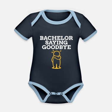 Bachelor Goodbye A Bachelor Saying Goodbye! - Organic Contrast Baby Bodysuit
