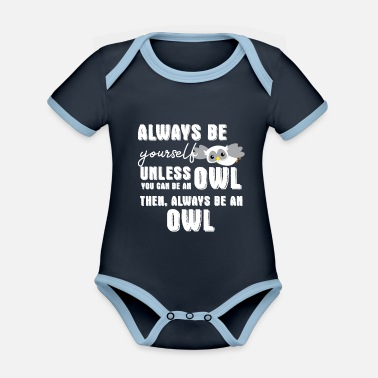 Owl Owl - Owl - Owl - Owls T-Shirt - Be Yourself - Organic Contrast Baby Bodysuit