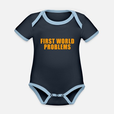 First World Problems FIRST WORLD PROBLEMS GIFT LUXURY PROBLEM LUXURY - Organic Contrast Baby Bodysuit