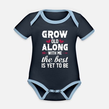 Miss Me Yet Grow Old Along With Me The Best Yet To Be - Organic Contrast Baby Bodysuit