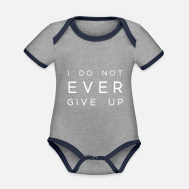 i don't ever give up never give up saying - Organic Contrast Baby Bodysuit